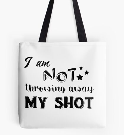 I am Not Throwing Away My Shot Tote Bag