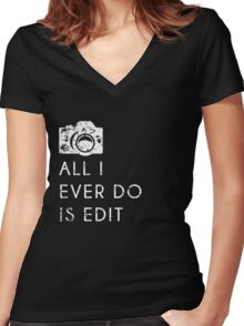 All I Ever Do Is Edit, Funny Photographer Quip Women's Fitted V-Neck T-Shirt