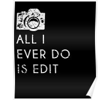 All I Ever Do Is Edit, Funny Photographer Quip Poster