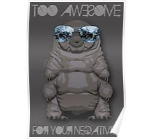 Too Awesome for Your Negativity!  -  Waterbear Poster