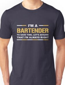 I'm A Bartender Save Time Assume I'm Always Right Funny Gift T-Shirt Unisex T-Shirt