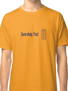 Come along, Pond. - Doctor Who Classic T-Shirt