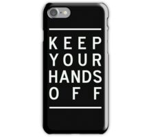 keep your hands off iPhone Case/Skin