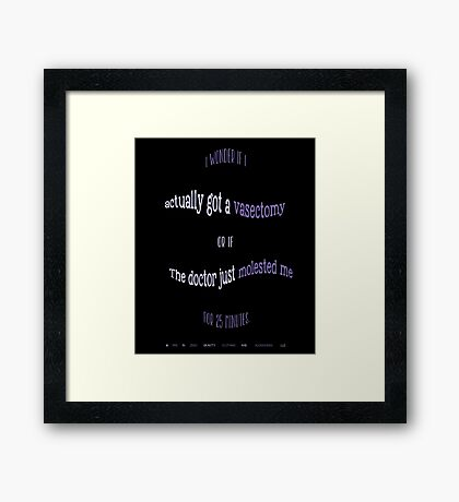 Funny - Did I Get A Vasectomy Or Was I Molested? Framed Print