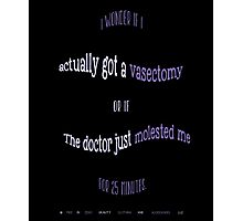 Funny - Did I Get A Vasectomy Or Was I Molested? Photographic Print