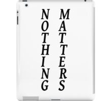 Nothing Matters iPad Case/Skin