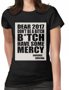 Funny New Years - Dear 2017 Don't Be a B*tch Womens Fitted T-Shirt