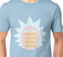 Rick and Morty: Don't Even Trip, Dawg Unisex T-Shirt
