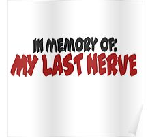 In memory of my last nerve Poster