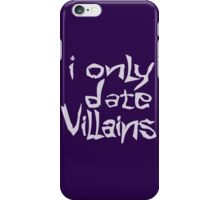 I only date villans iPhone Case/Skin