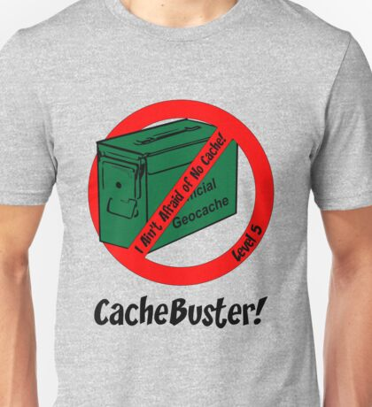 CacheBuster - Level 5 - I Ain't Afraid of No Cache! Geocaching Funny Geocache Unisex T-Shirt