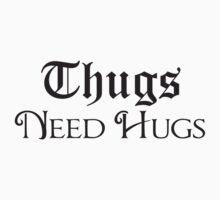 Thugs Needs Hugs T-Shirt