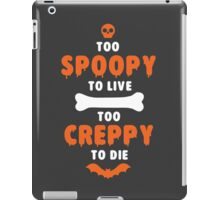 Too Spoopy to Live.  Too Creppy to Die. iPad Case/Skin
