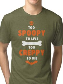 Too Spoopy to Live.  Too Creppy to Die. Tri-blend T-Shirt