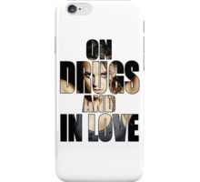 On drugs and in love iPhone Case/Skin