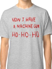 Die Hard Now I Have a Machine Gun Classic T-Shirt