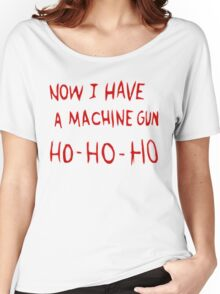 Die Hard Now I Have a Machine Gun Women's Relaxed Fit T-Shirt
