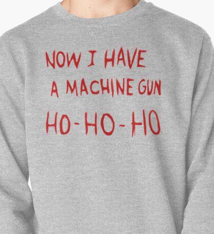 Die Hard Now I Have a Machine Gun Pullover