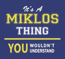 It's A MIKLOS thing, you wouldn't understand !! T-Shirt