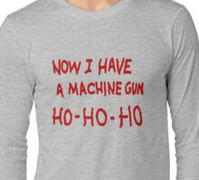 Die Hard Now I Have a Machine Gun Long Sleeve T-Shirt