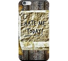 Hate Me Today! iPhone Case/Skin