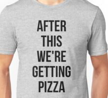 AFTER THIS WE ARE GETTING PIZZA #MadEDesigns Unisex T-Shirt