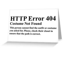 HTTP Error 404 Costume Not Found  This persons cannot find the outfit or costume you asked for. Please check their closet to ensure the path is correct. Greeting Card