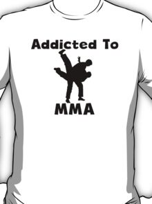 Addicted To MMA T-Shirt