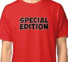 special edition funny quote Classic T-Shirt