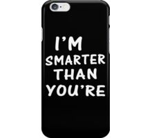 Smarter Than You're iPhone Case/Skin