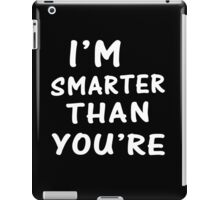 Smarter Than You're iPad Case/Skin