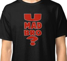 you mad bro funny quote Classic T-Shirt