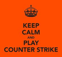 Keep Calm and Play Counter Strike by PercyStx11