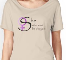 She who must be obeyed Women's Relaxed Fit T-Shirt