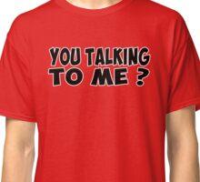 you talking to me Classic T-Shirt