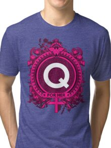 FOR HER - Q Tri-blend T-Shirt
