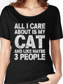 All I Care About Is My Cat And Like Maybe 3 People T-Shirt Women's Relaxed Fit T-Shirt