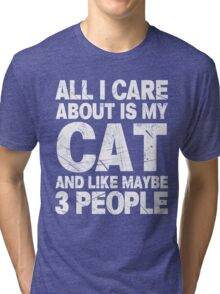 All I Care About Is My Cat And Like Maybe 3 People T-Shirt Tri-blend T-Shirt