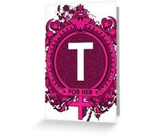 FOR HER - T Greeting Card