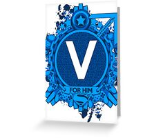 FOR HIM - V Greeting Card
