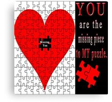 YOU ARE THE MISSING PIECE TO MY PUZZLE MISSING U PILLOW AND OR TOTE BAG Canvas Print