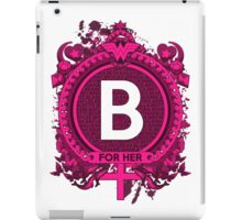FOR HER - B iPad Case/Skin