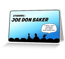 Mystery Science Theater 3000 and Joe Don Baker. A love/hate relationship Greeting Card