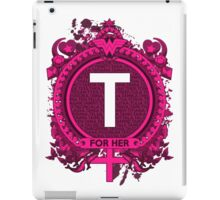 FOR HER - T iPad Case/Skin
