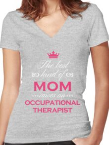 The Best Kind Of Mom Raises An Occupational Therapist Mother's Day Gift T-Shirt Women's Fitted V-Neck T-Shirt