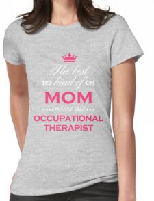 The Best Kind Of Mom Raises An Occupational Therapist Mother's Day Gift T-Shirt Womens Fitted T-Shirt