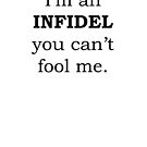 I'm an INFIDEL you can't fool me by SDJ1
