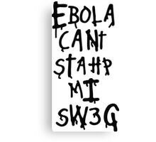 Ebola Can't Stop My Swag Canvas Print