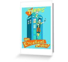 Tardis' Excellent dudes Greeting Card