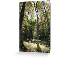 BE WILDER ness Greeting Card